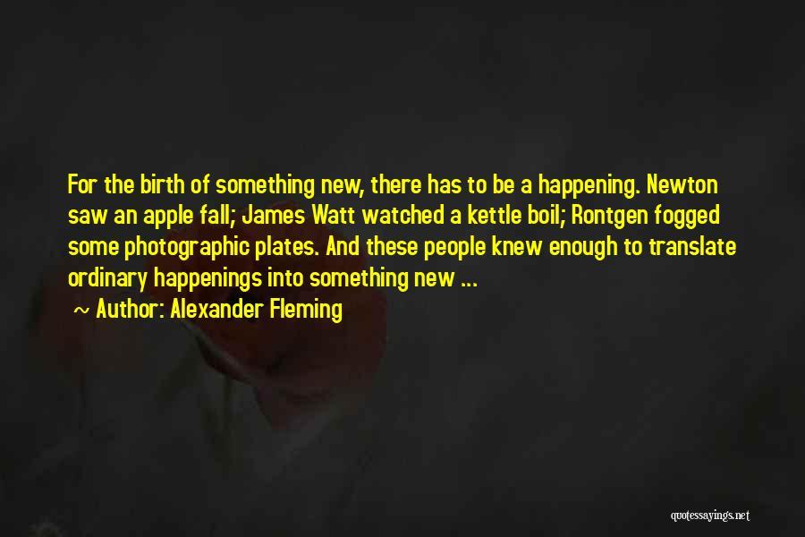 James Watt Quotes By Alexander Fleming