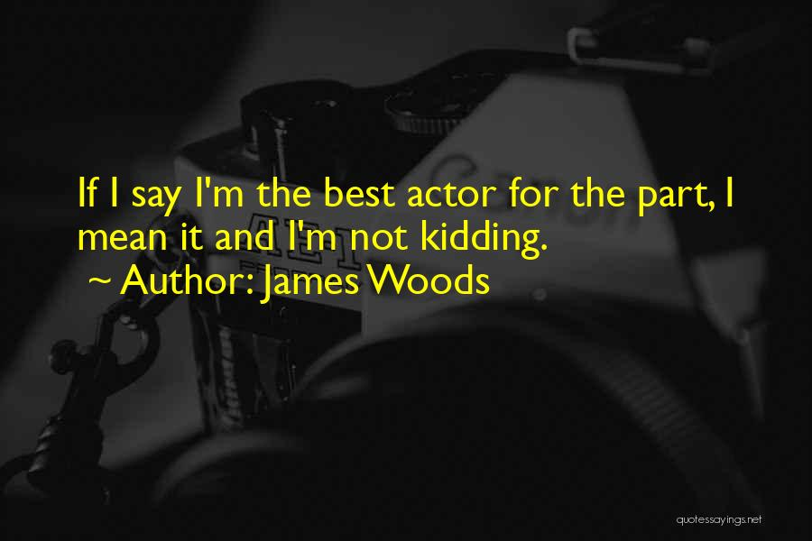 James Woods Quotes 1385423