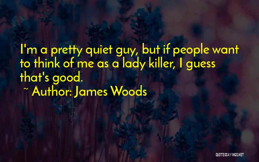 James Woods Quotes 2019395