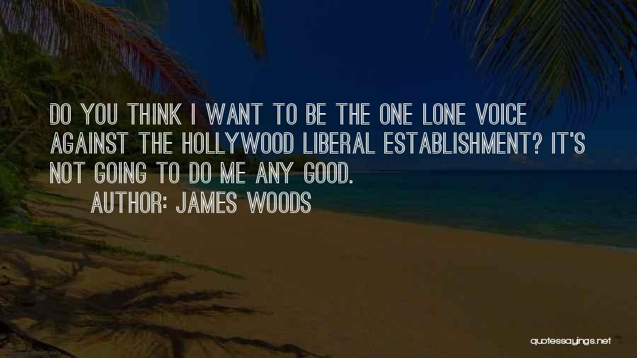 James Woods Quotes 402342