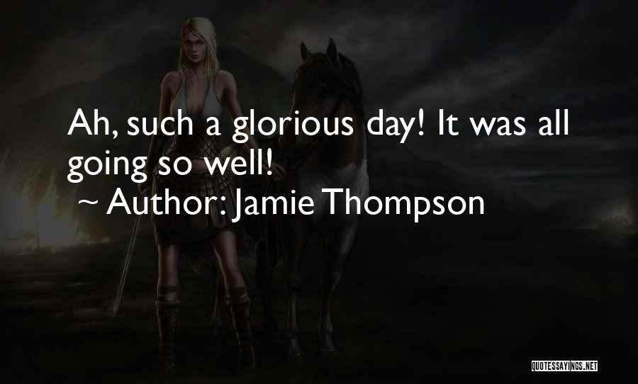 Jamie Thompson Quotes 1720673