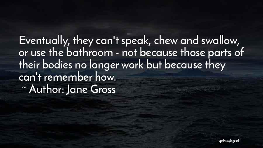 Jane Gross Quotes 850172