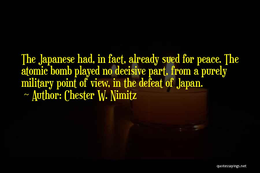 Japanese Atomic Bomb Quotes By Chester W. Nimitz