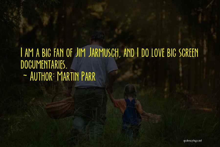 Jarmusch Love Quotes By Martin Parr