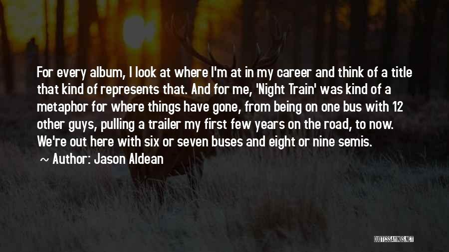 Jason Aldean Night Train Quotes By Jason Aldean