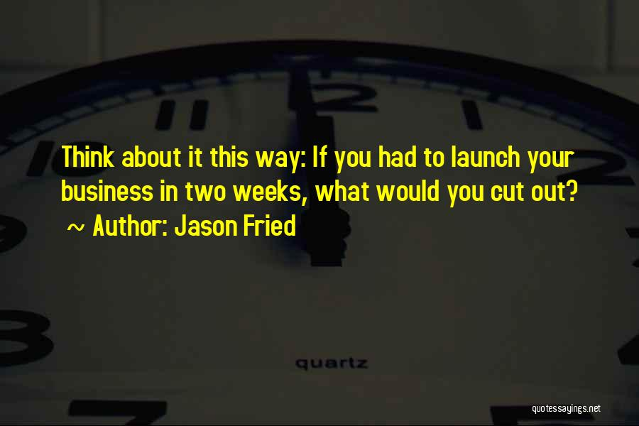 Jason Fried Quotes 1062883