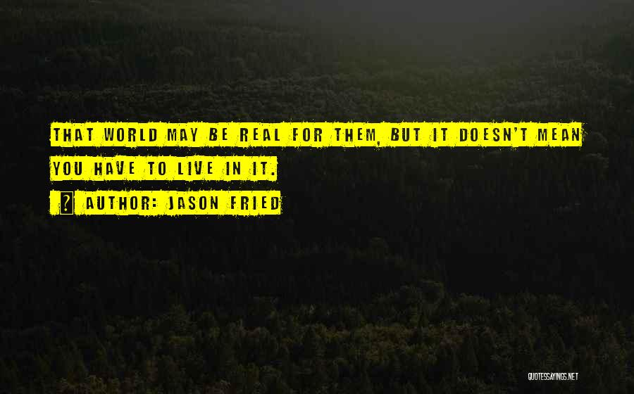 Jason Fried Quotes 1183555