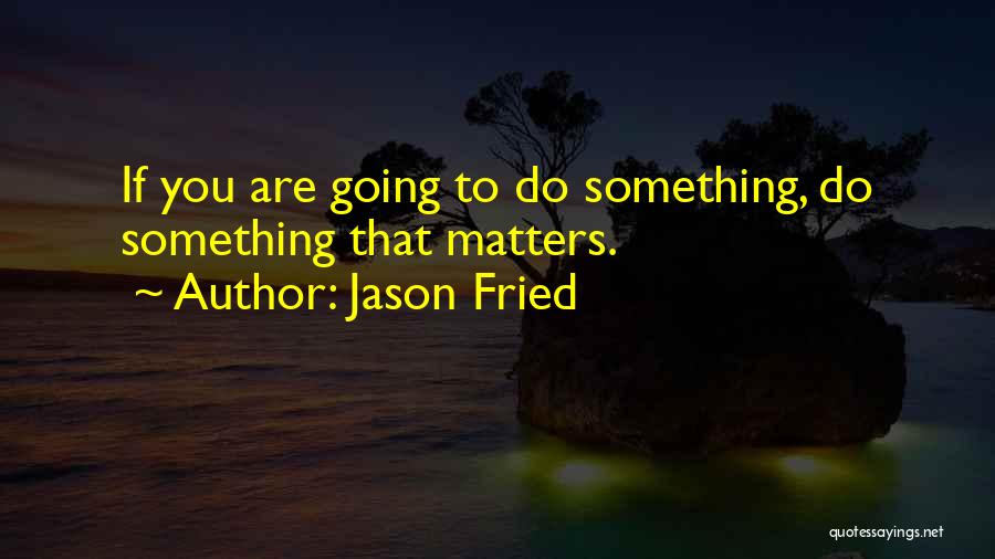 Jason Fried Quotes 183171