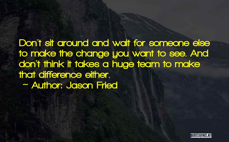 Jason Fried Quotes 966337