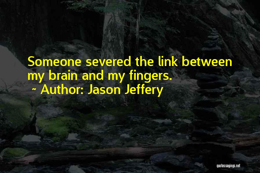 Jason Jeffery Quotes 2134318