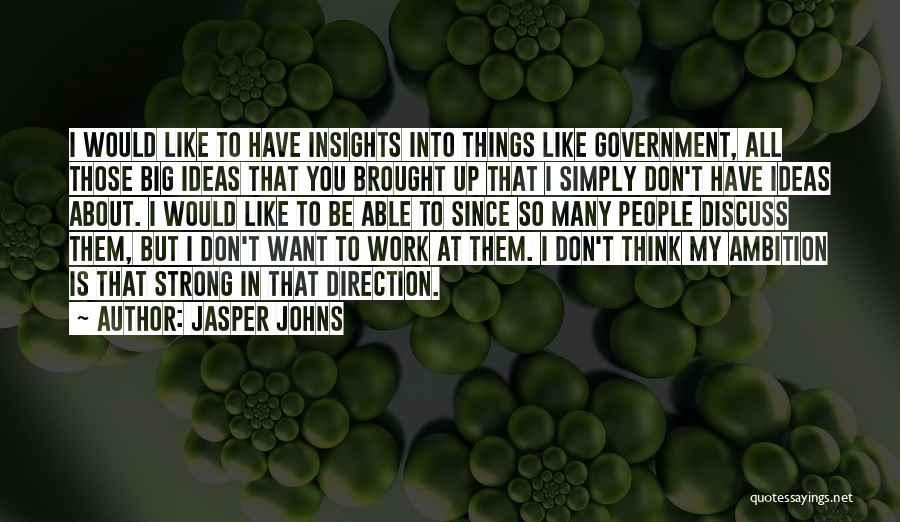 Jasper Johns Quotes 1527310