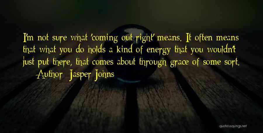 Jasper Johns Quotes 1556335