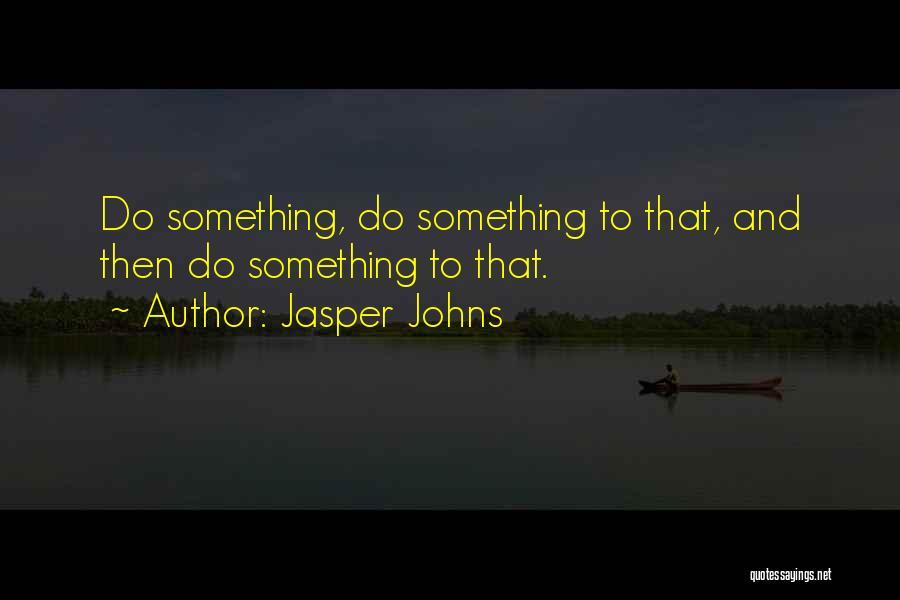 Jasper Johns Quotes 1563277