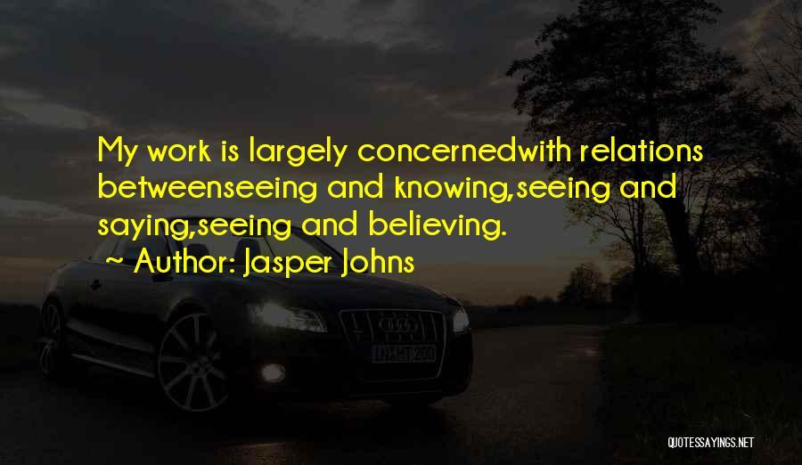 Jasper Johns Quotes 1642783