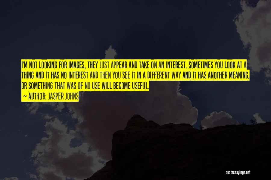 Jasper Johns Quotes 1787243