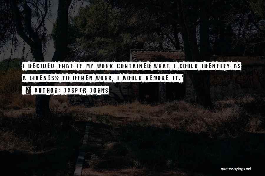 Jasper Johns Quotes 2114706