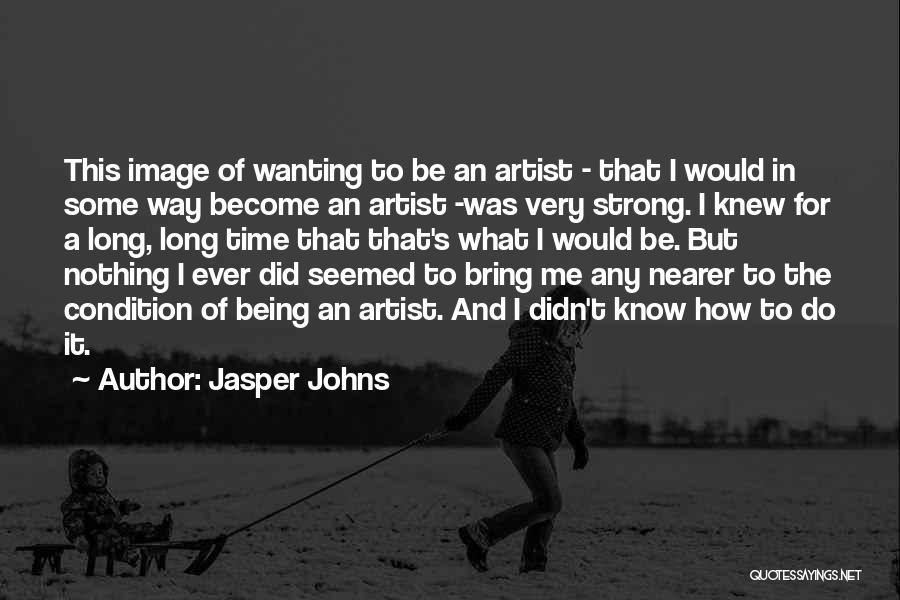 Jasper Johns Quotes 259604