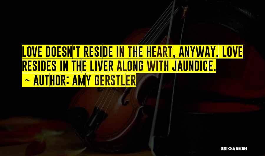 Jaundice Quotes By Amy Gerstler