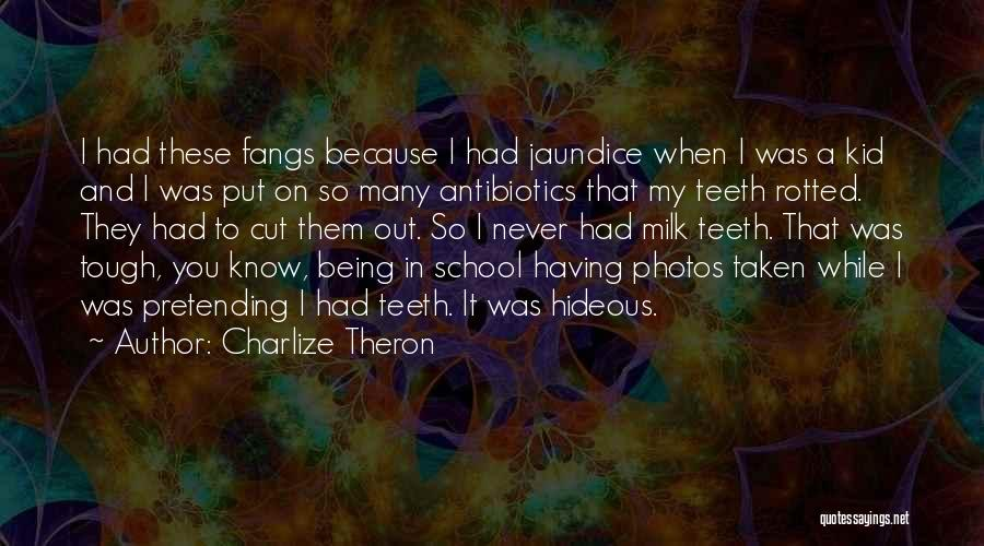 Jaundice Quotes By Charlize Theron