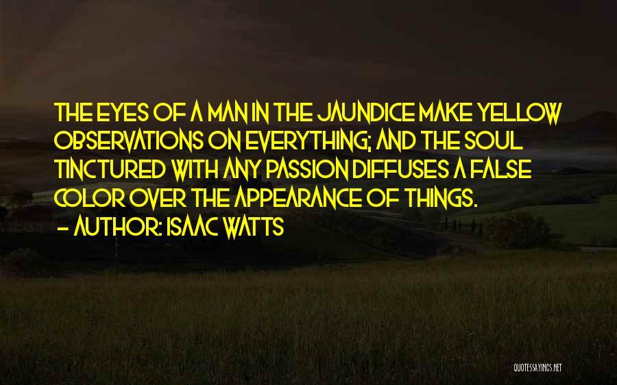 Jaundice Quotes By Isaac Watts