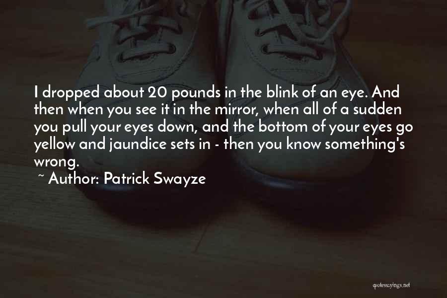Jaundice Quotes By Patrick Swayze