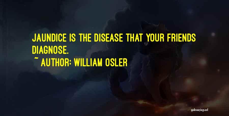 Jaundice Quotes By William Osler