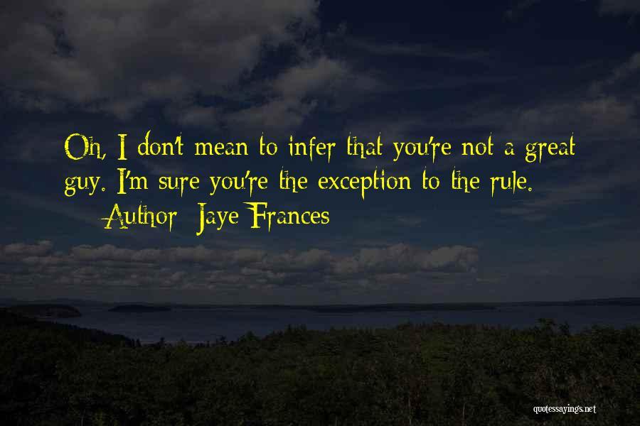 Jaye Frances Quotes 278782
