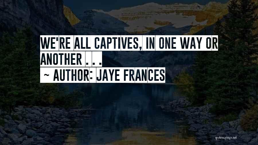 Jaye Frances Quotes 709789