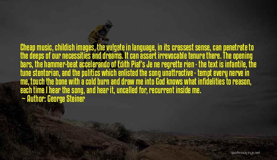 Je Ne Regrette Rien Quotes By George Steiner