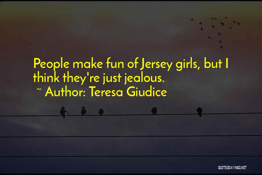 Jealous Girl Quotes By Teresa Giudice