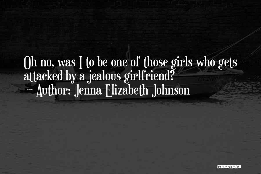 Jealous Of His Ex Girlfriend Quotes By Jenna Elizabeth Johnson