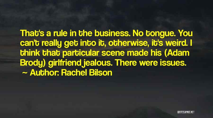 Jealous Of His Ex Girlfriend Quotes By Rachel Bilson