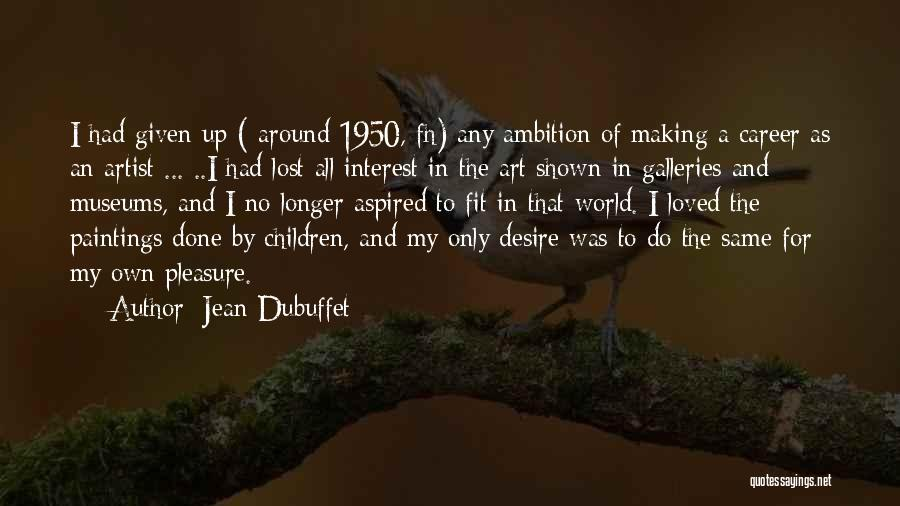 Jean Dubuffet Quotes 1322158