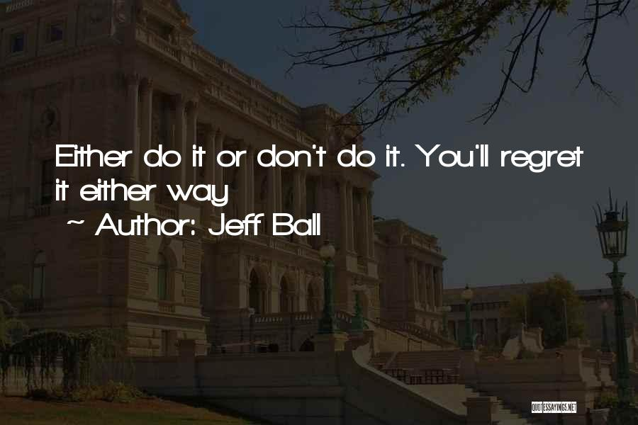 Jeff Ball Quotes 1104681