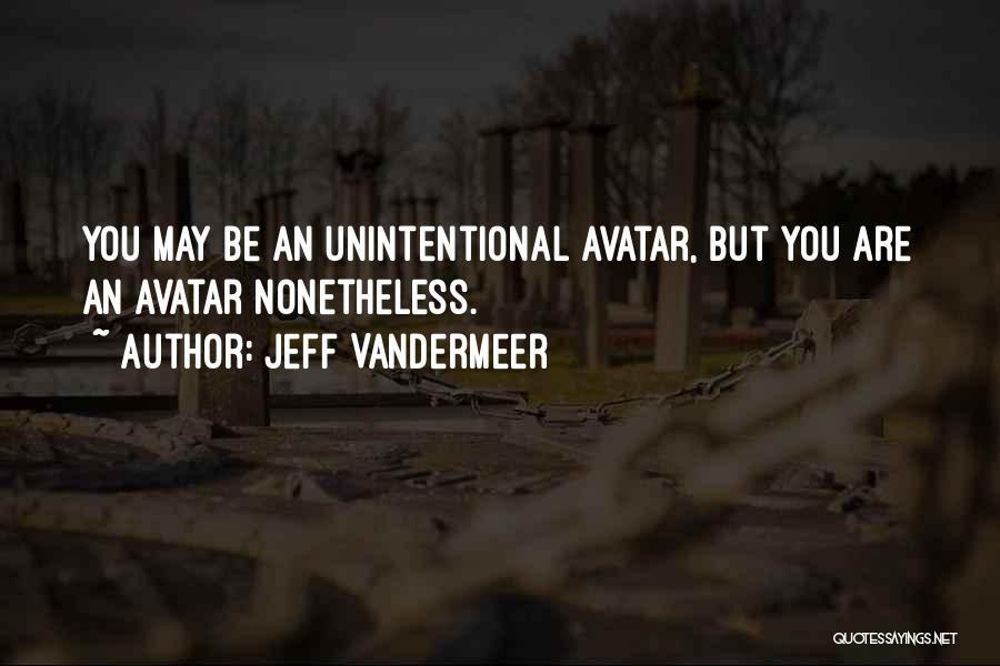 Jeff VanderMeer Quotes 1604064
