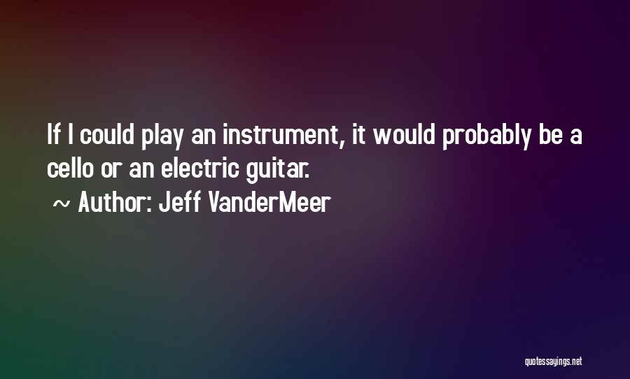 Jeff VanderMeer Quotes 1776596