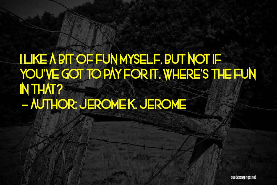 Jerome K. Jerome Quotes 1438973