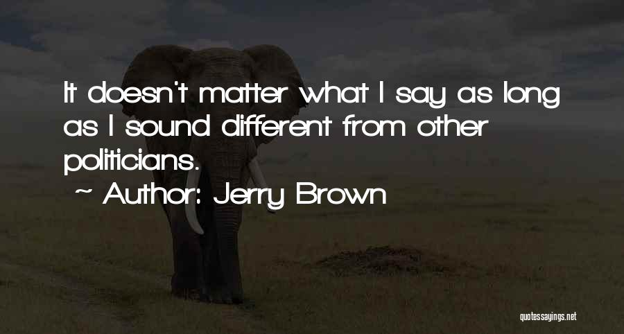 Jerry Brown Quotes 1529049