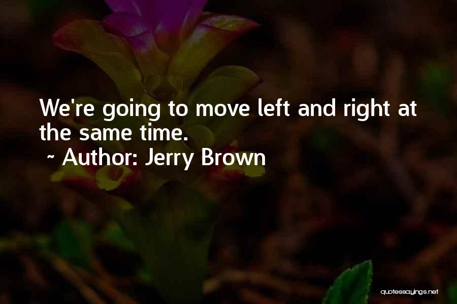 Jerry Brown Quotes 890683
