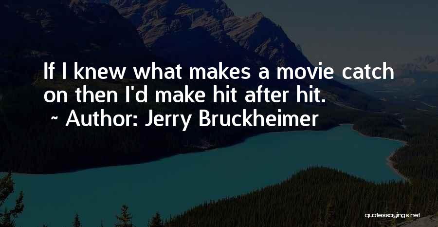 Jerry Bruckheimer Quotes 1067468