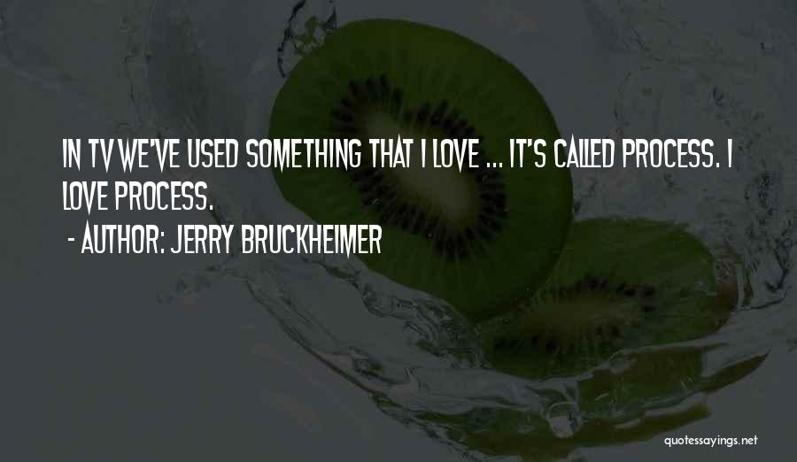 Jerry Bruckheimer Quotes 1101058