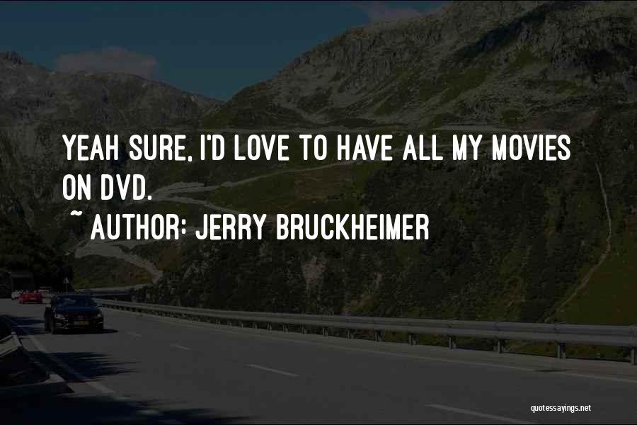 Jerry Bruckheimer Quotes 1279278