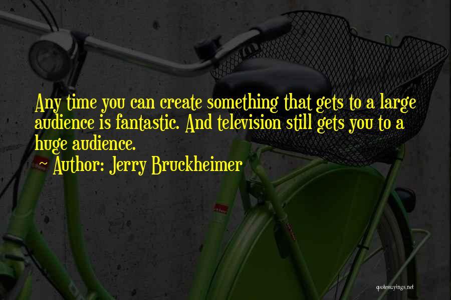 Jerry Bruckheimer Quotes 1438893