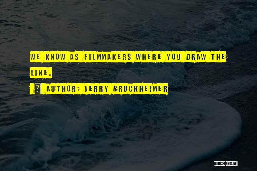 Jerry Bruckheimer Quotes 1492977