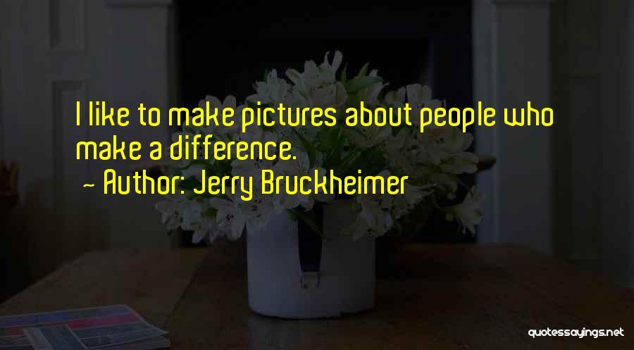 Jerry Bruckheimer Quotes 1752197