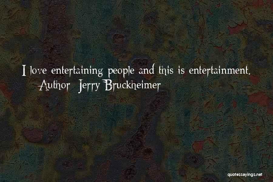 Jerry Bruckheimer Quotes 477932