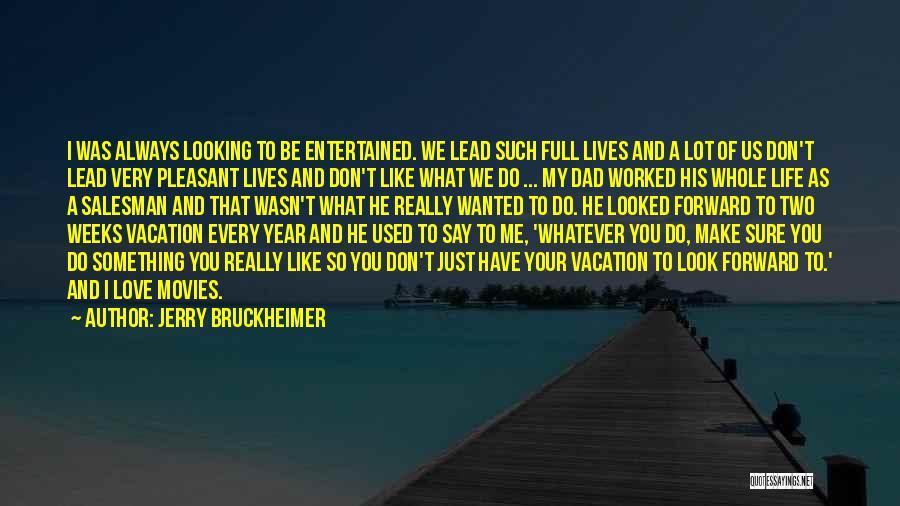 Jerry Bruckheimer Quotes 539295