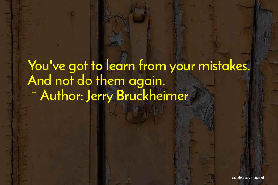 Jerry Bruckheimer Quotes 828221