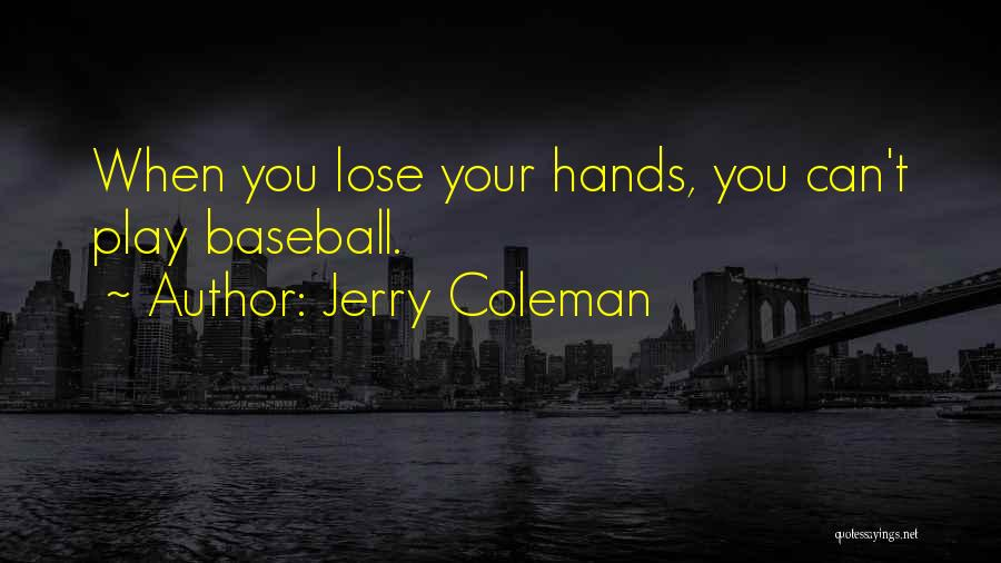 Jerry Coleman Quotes 2156518