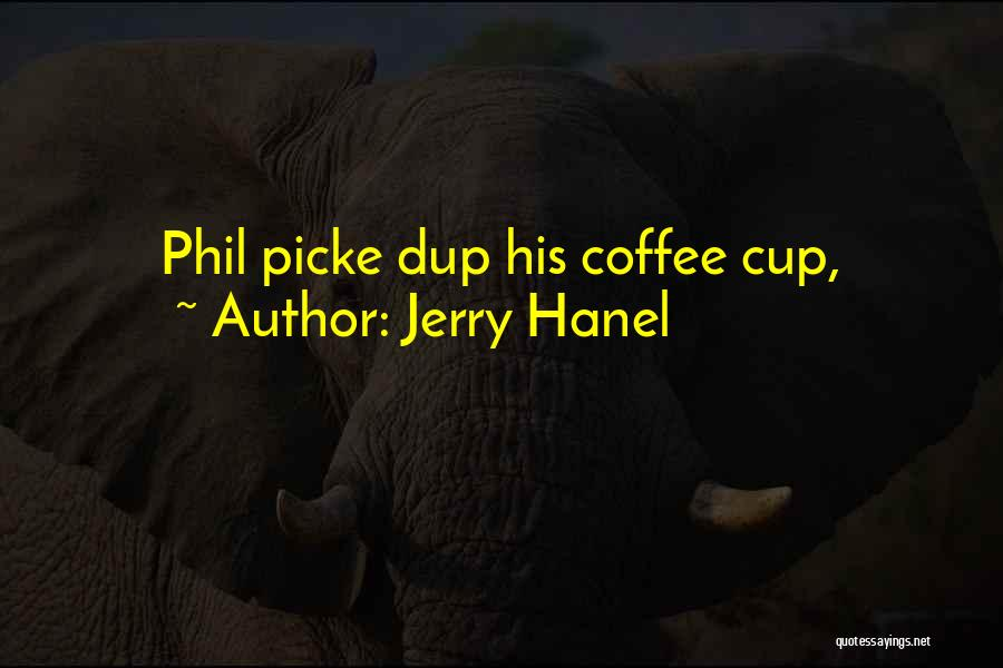 Jerry Hanel Quotes 74701